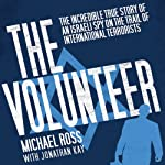 The Volunteer: The Incredible True Story of an Israeli Spy on the Trail of International Terrorists | Michael Ross,Jonathan Kay