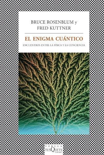 Descargar Libro El Enigma Cuántico: La Física, Al Encuentro De La Conciencia ) Fred Kuttner