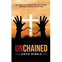 Unchained: Spiritually Smart Ways to Eliminate Anxiety, Find Peace, and Live Free...