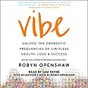 Vibe: Unlock the Energetic Frequencies of Limitless Health, Love & Success Audiobook by Robyn Openshaw Narrated by Robyn Openshaw - author's note, Sam Payne