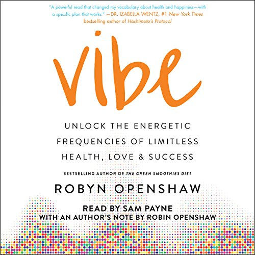 Vibe: Unlock the Energetic Frequencies of Limitless Health, Love & Success Audiobook [Free Download by Trial] thumbnail