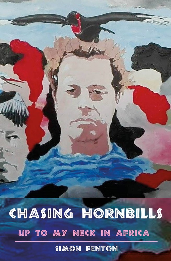 Image for Chasing Hornbills: Up to My Neck in Africa