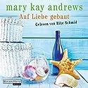 Auf Liebe gebaut Hörbuch von Mary Kay Andrews Gesprochen von: Rike Schmid