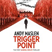 Trigger Point: The Gabriel Wolfe Thrillers, Book 1 | Andy Maslen