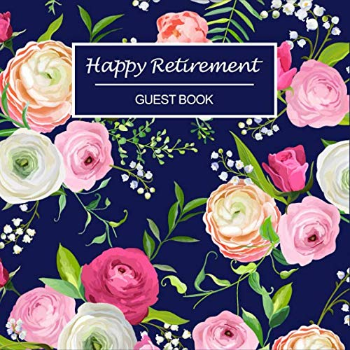 Teacher Retirement Party Ideas - Happy Retirement: Beautiful Florals Retirement Guest