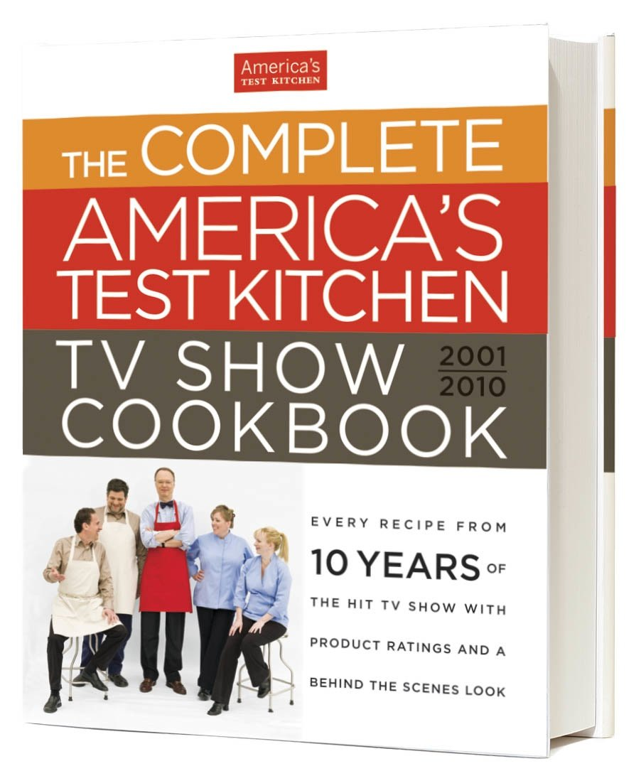 The Complete Americas Test Kitchen TV Show Cookbook Editors at