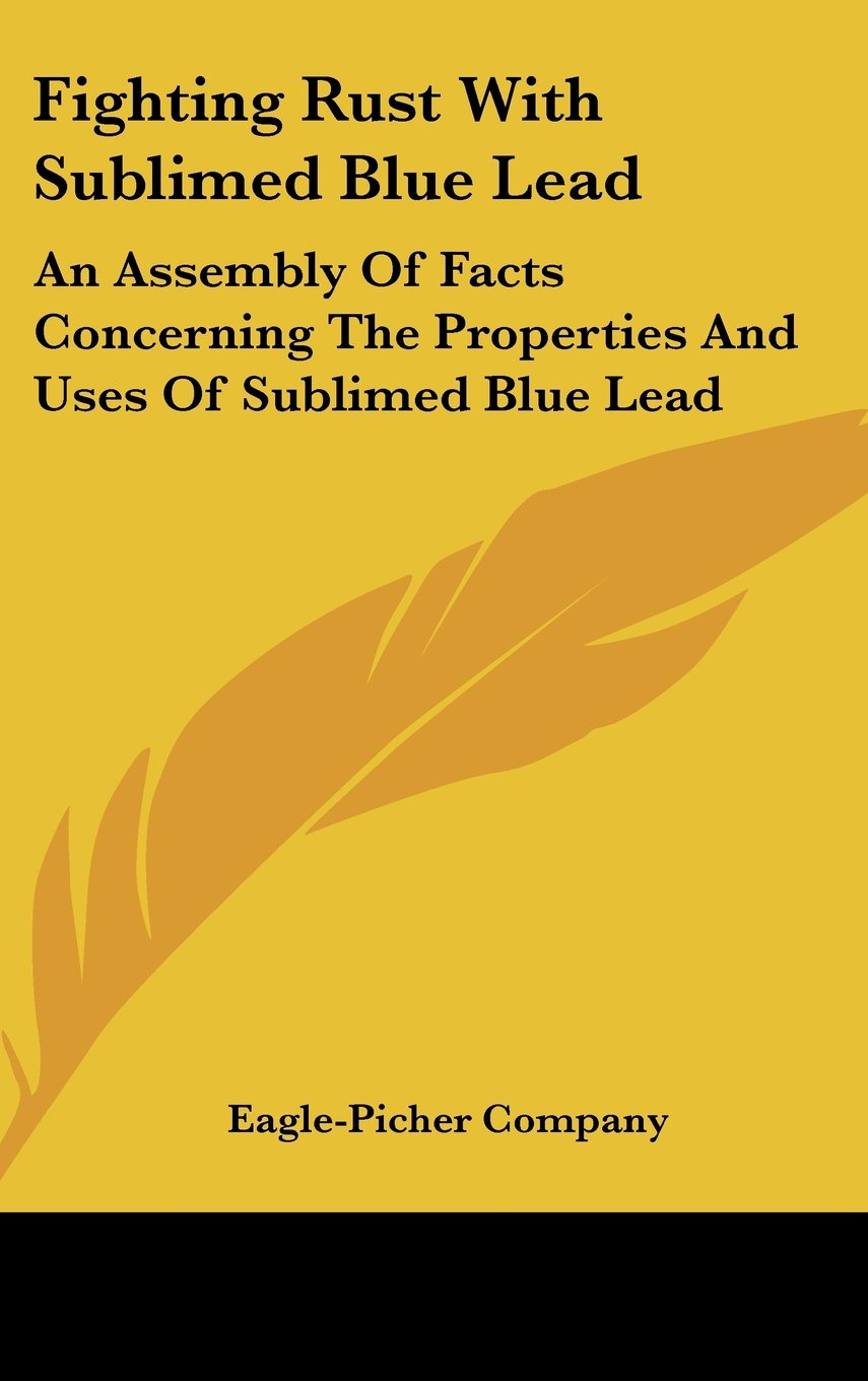 Fighting Rust With Sublimed Blue Lead: An Assembly Of Facts Concerning The Properties And Uses Of Sublimed Blue Lead pdf epub