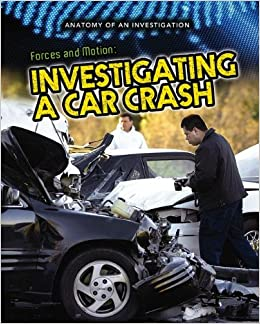 Amazon.com: Forces and Motion: Investigating a Car Crash (Anatomy of ...