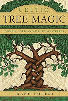 Celtic Tree Magic: Ogham Lore and Druid Mysteries by [Forest, Danu]