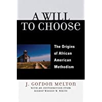 A Will to Choose: The Origins of African American Methodism