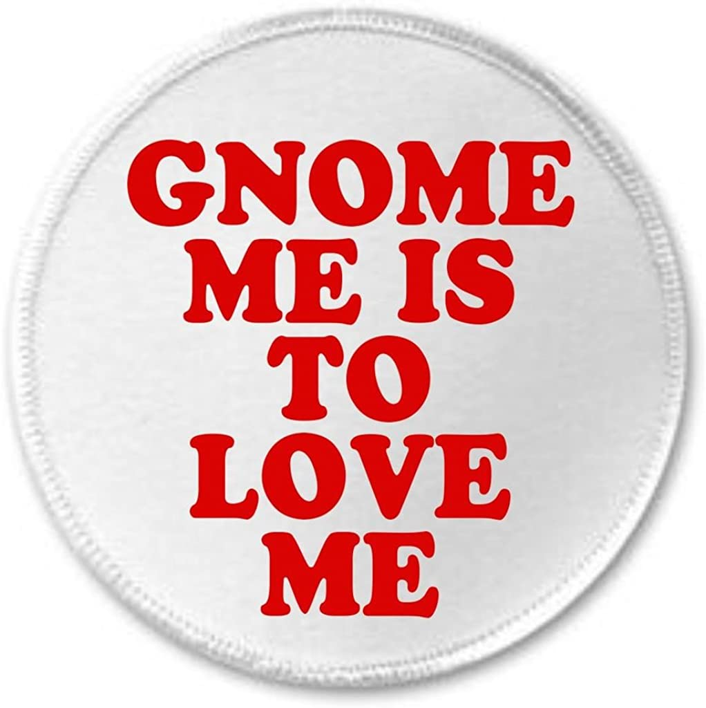 Gnome Me Is To Love Me 3 Sew On Patch Funny Humor Cute A/&T Designs