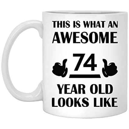 74th Birthday Mug Gift For Man Women This Is What An Awesome 74