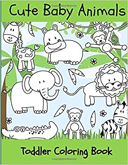 Baby Animals: Toddler Coloring Book: Childrens Coloring ...