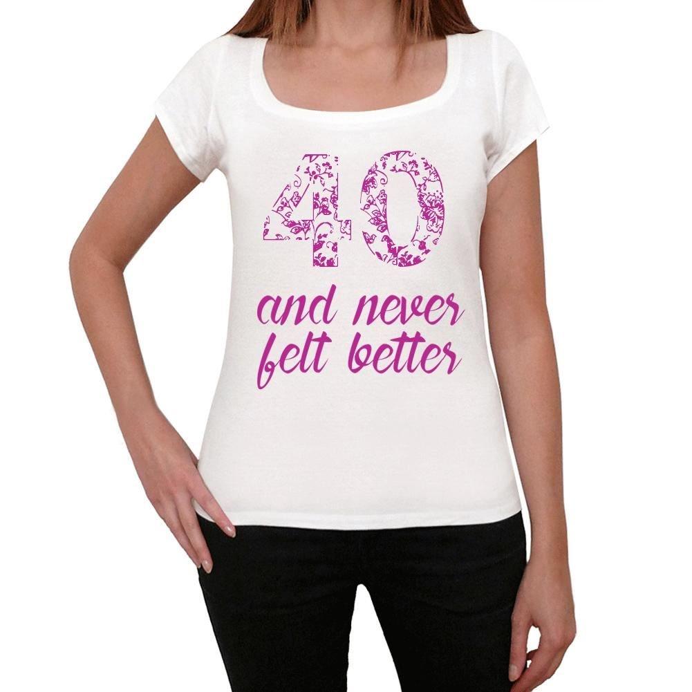 40 and Never Felt Better Mujer Camiseta Blanco Regalo De ...