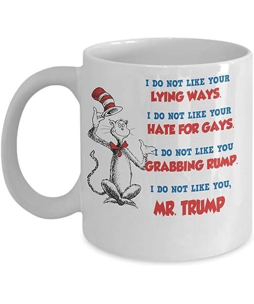 Dr Seuss I DO NOT LIKE YOU MR TRUMP  Mug 12 oz  Liberal Politics NEW