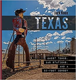 Texas: Ghost Towns, Gas Stations, and a 20-Foot Cowboy: Jack Knox