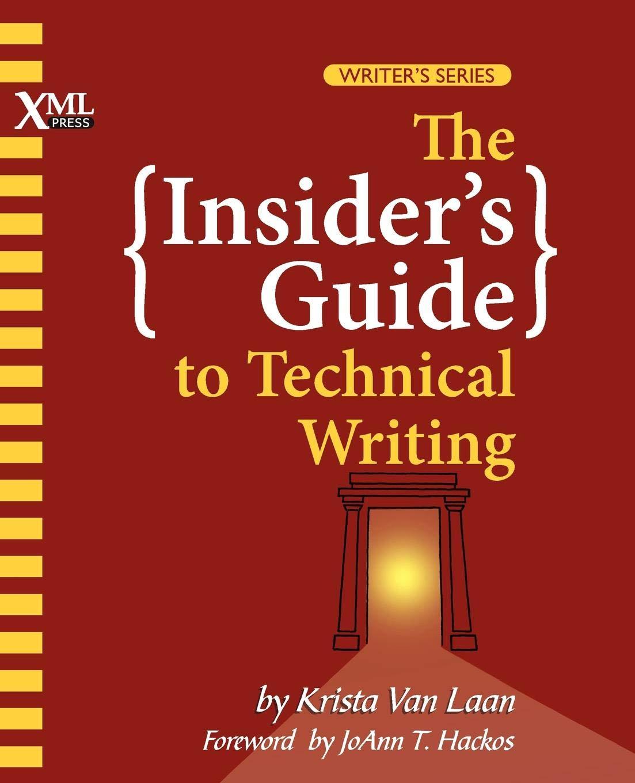 The Insider's Guide to Technical Writing: Krista Van Laan, Krista Van Laan,  Joann T. Hackos: 9781937434038: Amazon.com: Books