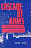 Cascade of Arms : Controlling Conventional Weapons Proliferation in the 1990s, Pierre, Andrew J., 0815770642