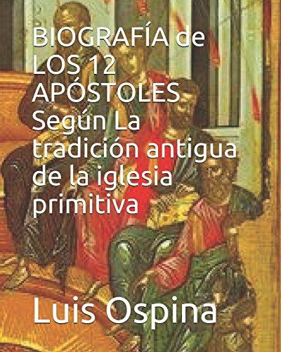 BIOGRAFIA de  LOS 12 APOSTOLES Segun  La tradicion antigua. (HISTORIA DE LA iGLESIA) (Spanish Edition) [Dr. Luis Carlos Ospina R] (Tapa Blanda)