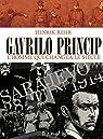 Gavrilo Princip. L'homme qui changea le siècle par Rehr