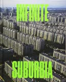 : Infinite Suburbia: (52 illustrated essays on the future of suburban development from the perspectives of architecture, planning, history, and transportation)
