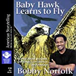 Baby Hawk Learns to Fly: Stories About Purpose, Patience, Confidence, and Courage | Bobby Norfolk