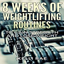 8 Weeks of Weightlifting Routines: To Gain Strength and Lose Weight Audiobook by Kelli Rae Narrated by Tariq Jamal
