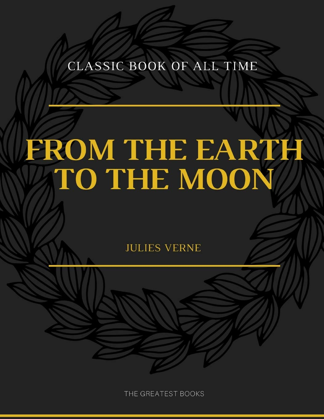 From the Earth to the Moon: Julies Verne: 9781973948674 ...