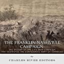 The Franklin-Nashville Campaign: The History of the Civil War Campaign That Destroyed the Confederate Army of Tennessee Audiobook by  Charles River Editors Narrated by Patte Shaughnessy