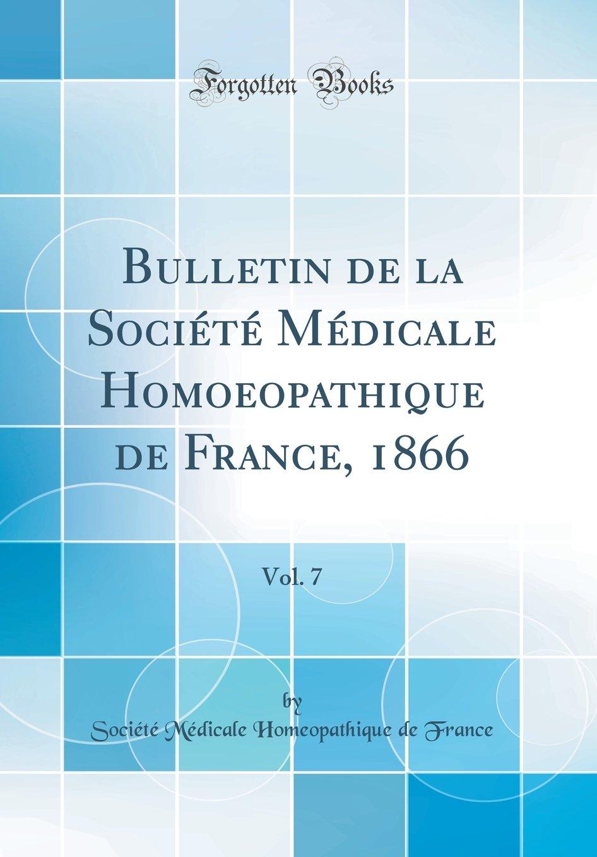 Download Bulletin de la Société Médicale Homoeopathique de France, 1866, Vol. 7 (Classic Reprint) (French Edition) pdf
