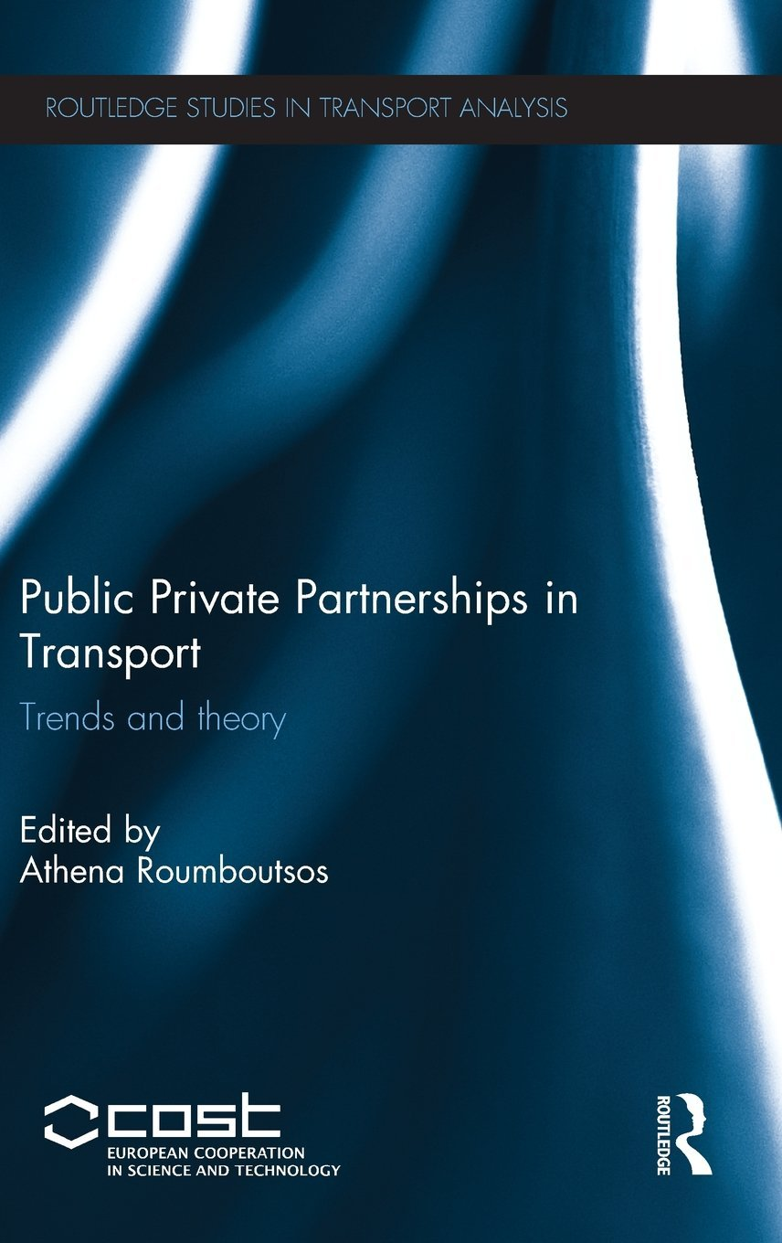 Public Private Partnerships in Transport: Trends and Theory (Routledge Studies in Transport Analysis)