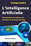 Comprendre l'intelligence artificielle : Introduction aux réseaux de neurones et au Deep Learning