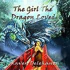 The Girl the Dragon Loved Hörbuch von Raven Delehanty Gesprochen von: Amber Rainey