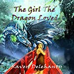 The Girl the Dragon Loved | Raven Delehanty