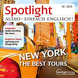 Spotlight Audio - New York, the best trips. 10/2015: Englisch lernen Audio - Rundgang durch New York Hörbuch