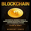 Blockchain: An Essential Beginner's Guide to Understanding Blockchain Technology, Cryptocurrencies, Bitcoin and the Future of Money Audiobook by Herbert Jones Narrated by Dryw McArthur