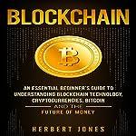 Blockchain: An Essential Beginner's Guide to Understanding Blockchain Technology, Cryptocurrencies, Bitcoin and the Future of Money | Herbert Jones