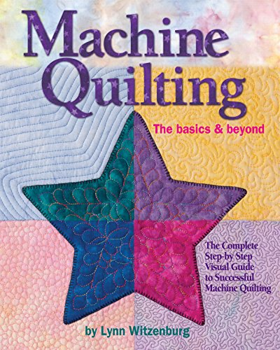 Book Quilting Machine - Machine Quilting: The Basics & Beyond: The Complete Step-by-Step Visual Guide to Successful Machine Quilting (Landauer) with 12 Projects, 150 Photos, & Full-Size Patterns in a Lay-Flat Spiral Binding