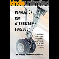 Planeación con Aterrizaje Forzoso: La metodología para el diseño, implantación y control en tiempo real de la Planeación Estratégica y Táctica