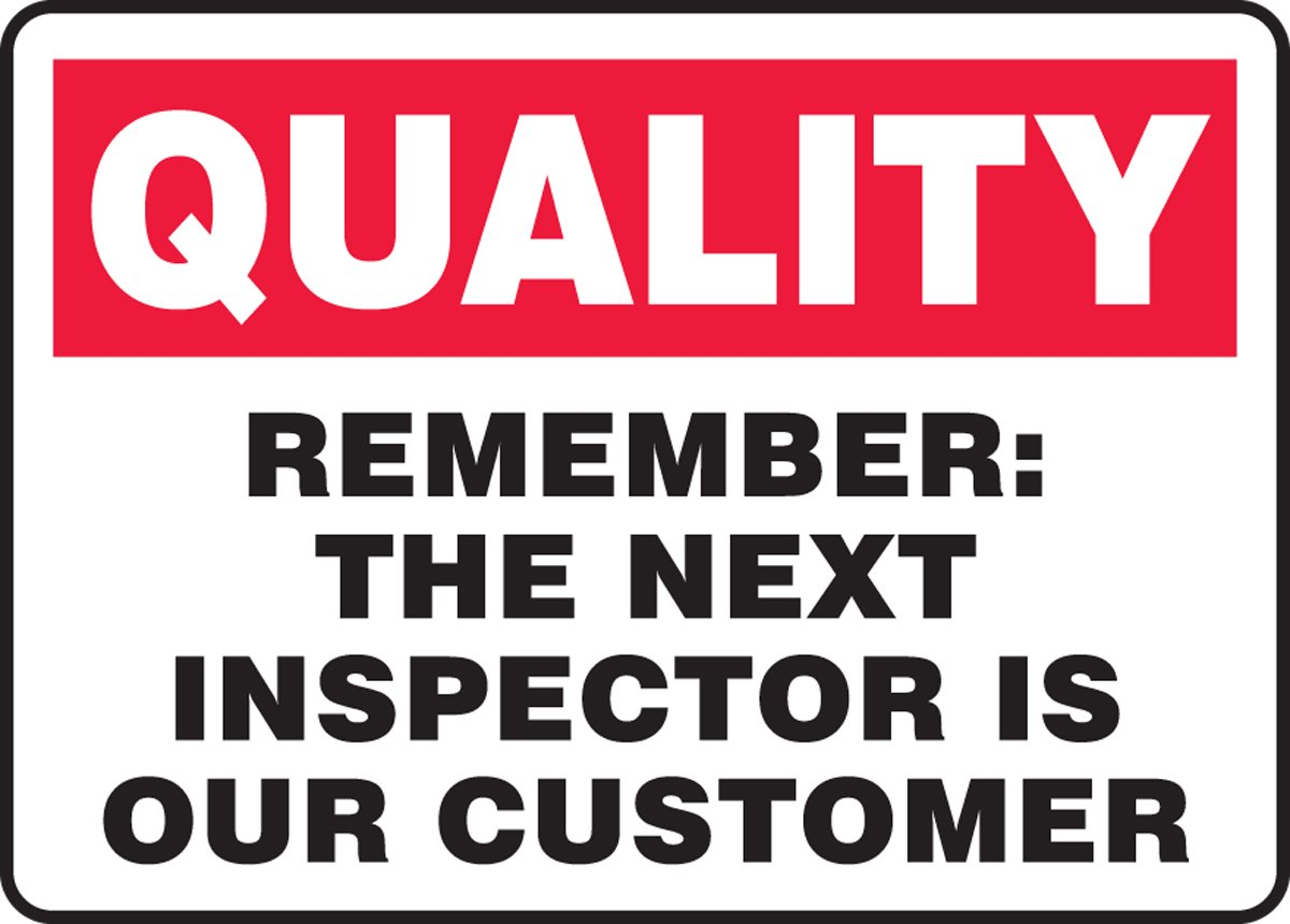 Red//Black on White LegendQuality Remember: The Next Inspector is Our Customer LegendQuality Remember: The Next Inspector is Our Customer 10 Length x 14 Width x 0.004 Thickness Accuform MQTL969VS Adhesive Vinyl Sign