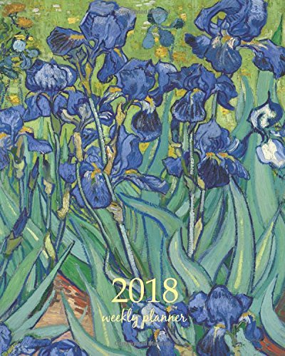 Weekly  Planner 2018: Calendar Schedule Organizer Appointment Journal Notebook To do list and Action day 8 x 10 inch art design, Irises 1889 - Vincent van Gogh artist (Volume 82)