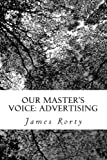 Our Master's Voice: Advertising, James Rorty, 1475257198