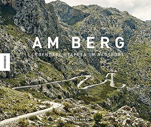 Am Berg: Legendäre Etappen im Radsport - Alle berühmten Routen der Tour de France, des Giro d'Italia und der Vuelta a España
