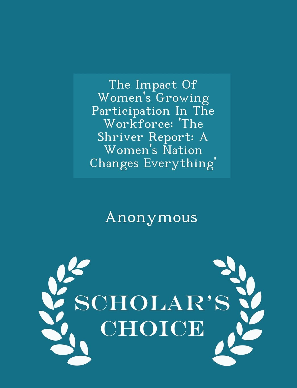 Read Online The Impact Of Women's Growing Participation In The Workforce: 'The Shriver Report: A Women's Nation Changes Everything' - Scholar's Choice Edition pdf