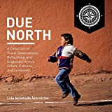 Due North: A Collection of Travel Observations, Reflections, And Snapshots Across Colo