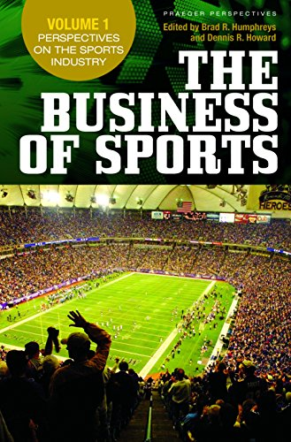 The Business of Sports [3 volumes]: Volume 1, Perspectives on the Sports Industry, Volume 2, Economic Perspectives on Sport, Volume 3, Bridging Research and Practice (Praeger Perspectives)