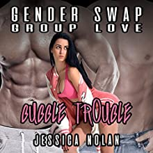 Gender Swap Group Love: Bubble Trouble Audiobook by Jessica Nolan Narrated by Jackson Woolf