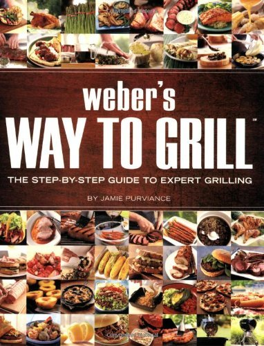 Weber's Way to Grill: The Step-by-Step Guide to Expert Grilling (Sunset Books) by Purviance, Jamie (2009) Paperback