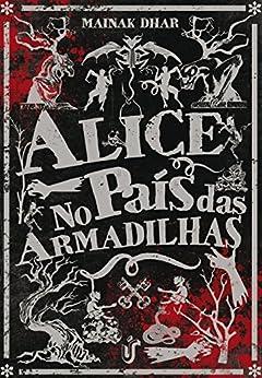 Alice no País das Armadilhas: Pode parecer mais uma história de zumbi, mas é uma metáfora instigante de como tendemos a demonizar aquilo que não compreendemos. por [Dhar, Mainak]