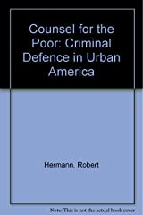 Counsel for the poor: Criminal defense in urban America Hardcover